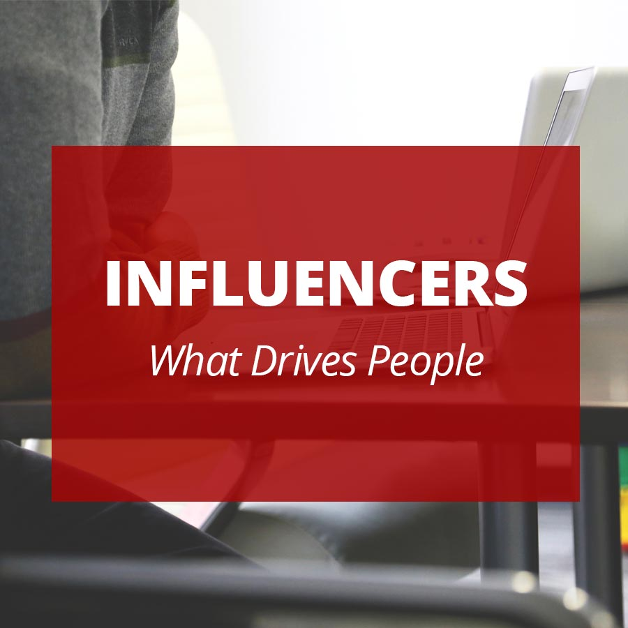 INFLUENCERS What Drives People