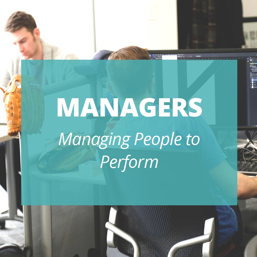 MANAGERS Managing People to Perform