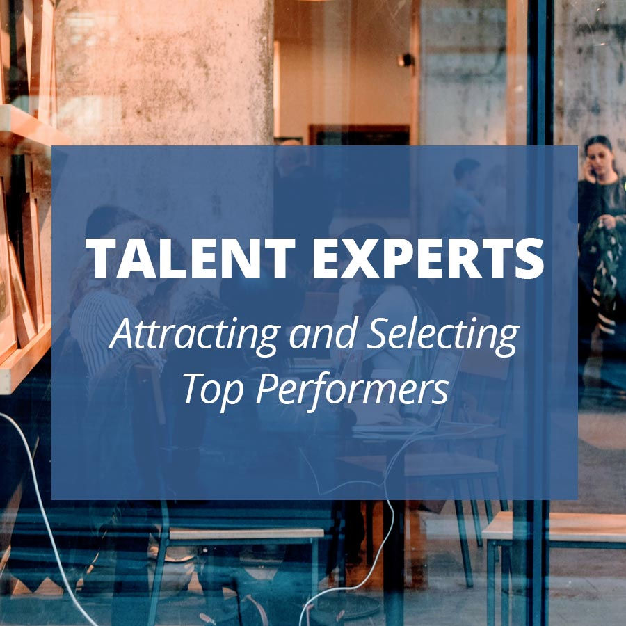 TALENT EXPERTS Attracting and Selecting Top Performers